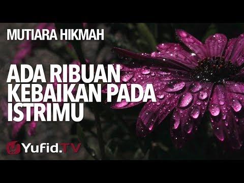 Ada Ribuan Kebaikan Pada Istrimu - Ustadz Abdurrahman Thoyib, Lc.