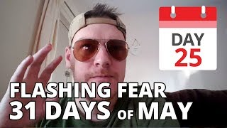 25 Flashing Fear - 31 Days of May
