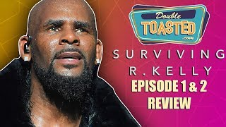 SURVIVING R KELLY - REVIEW OF THE FIRST TWO EPISODES