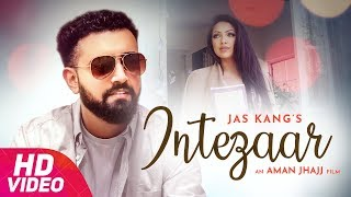 Intezaar (Video Song) | Jas Kang | Latest Punjabi Song 2018 | Speed Records