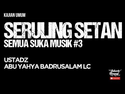 Kajian Islam : Seruling Setan [Semua Suka Musik #3] - Ustadz Abu Yahya Badrusalam, Lc.