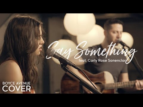 Say Something - A Great Big World Ft. Christina Aguilera (boyce Avenue Ft. Carly Rose Sonenclar) video