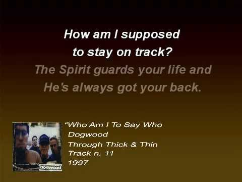 Dogwood - Who Am I To Say Who Deserves What