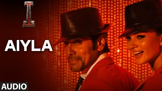 'Aiyla' FULL AUDIO Song 'I'   Aascar Films   A. R. Rahman   Shankar, Chiyaan Vikram, Amy Jackson