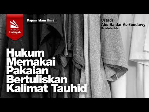 Hukum Memakai Pakaian Bertuliskan Kalimat Tauhid | Ustadz Abu Haidar As-Sundawy حفظه الله