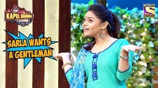 Sarla Wants A Gentleman - The Kapil Sharma Show