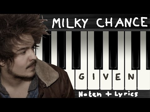 Milky Chance - Given (live) → Lyrics + Klaviernoten