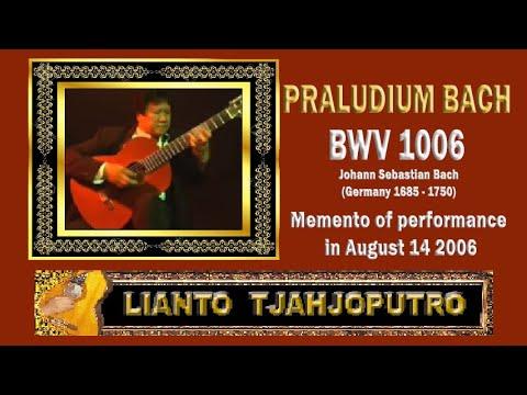 Lianto Tjahjoputro - Praludium from Partita III BWV 1006- Johann Sebastian Bach - Prelude
