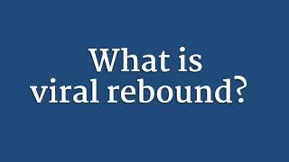 What Is Viral Rebound?