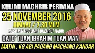 Kuliah Maghrib Perdana bersama Dato' Tuan Ibrahim Tuan Man - 26 Nov 2016