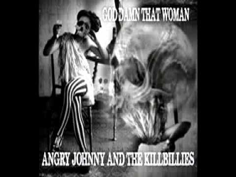 Angry Johnny And The Killbillies - God Damn That Woman