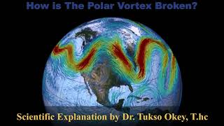 Tukso Okey Explains How the Polar Vortex is Broken