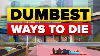 Dumbest Ways To Die