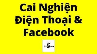 Cách Cai Nghiện Điện Thoại & Facebook
