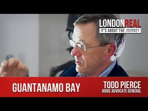 Todd Pierce - Guantanamo Bay | London Real