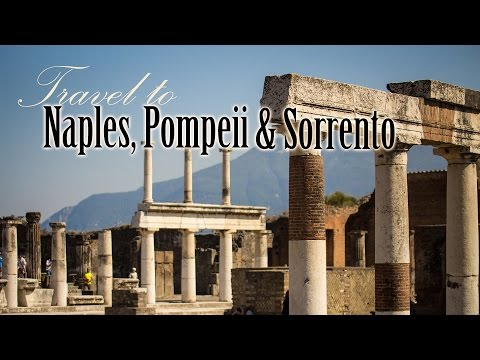 Travel to Naples, Pompeii & Sorrento, Italy
