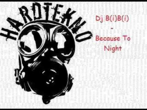 Dj B(i)B(i) - Beacause To Night (Hardtechno Remix)