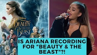 "Ariana Grande Recording The New 'Beauty & The Beast"" Theme Song?!"