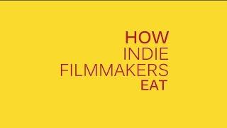 How Indie Filmmakers Eat