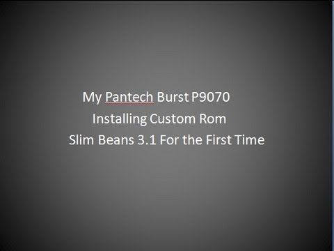 My Pantech Burst P9070. Upgrading to custom rom Slim Beans 3.1 for the First Time from ICS
