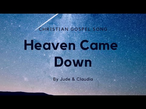 Heaven Came Down by Jude & Claudia