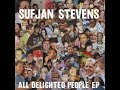 Sufjan Stevens - All Delighted People (Original Version) HD