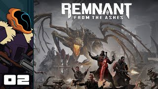 Let's Play Remnant: From The Ashes - PC Gameplay Part 2 - Its Dangerous To Go Alone