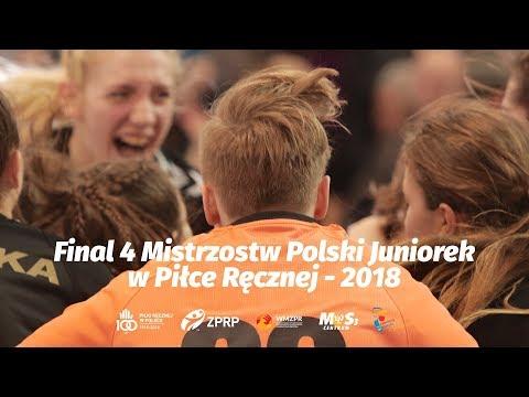 FINAL 4 - MISTRZOSTW POLSKI JUNIOREK W PIŁCE RĘCZNEJ - 2018