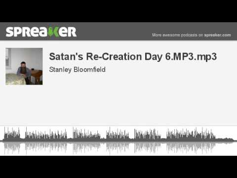 Satan's Re-Creation Day 6.MP3.mp3 (made with Spreaker)
