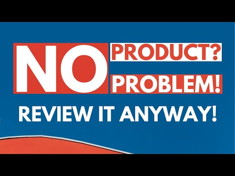How to write product reviews when you don't own the product?