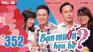 WANNA DATE|  Ep 352 UNCUT| Dang Luu - Xuan Thuy | Dang Thong - Thanh Tu| 280118 💖