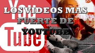 Los videos mas fuertes de youtube