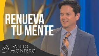 Renueva tu mente - Danilo Montero | Prédicas Cristianas 2019