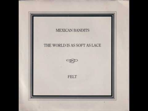Felt - The World Is As Soft As Lace