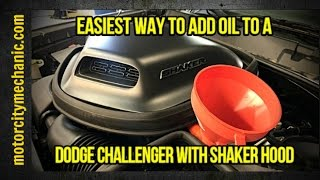 Easiest way to add oil to a Dodge Challenger with Shaker hood
