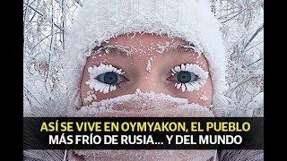 Así se vive en Oymyakon, el pueblo más frío de Rusia… y del mundo