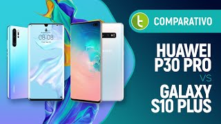 Huawei P30 Pro vs Samsung Galaxy S10 Plus: which one is better? | Comparison