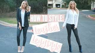 HOW TO STYLE: FAUX LEATHER LEGGINGS | Outfit Ideas