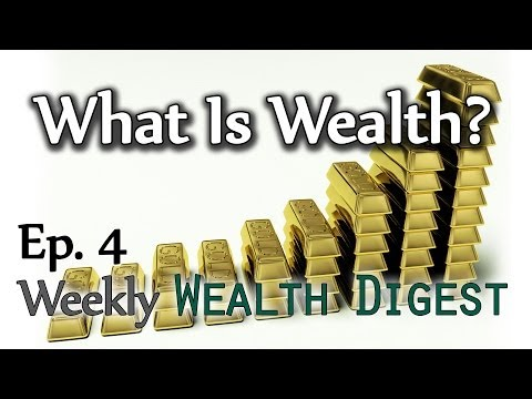 What Is Wealth Wwd Ep 4 Weekly Wealth Digest