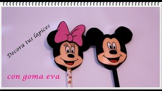 DIY - DECORA TUS LAPICES CON GOMA EVA/ MINNIE Y MICKEY