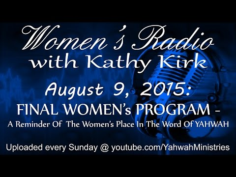 Women's Radio - FINAL WOMEN's PROGRAM - A Reminder Of The Women's Place In The Word Of YAHWAH