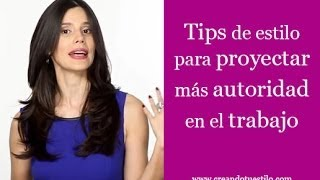 Tips de estilo para proyectar más autoridad en el trabajo - Tips to project authority at work