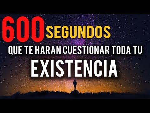 600 SEGUNDOS QUE TE HARÁN CUESTIONAR TU EXISTENCIA