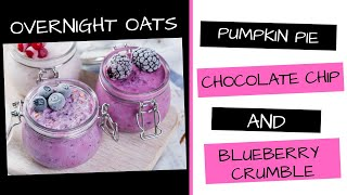 Overnight Oat Recipes | Pumpkin Pie, Chocolate Chip Cookie, Blueberry Crumble