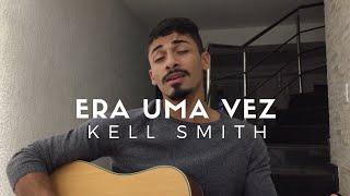 Ouça Era Uma Vez - Kell Smith Cover - Pedro Mendes