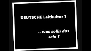 Deutsche Leitkultur   Was Solln Das Sein