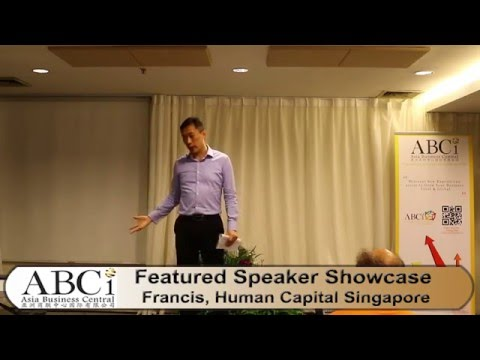 ABCi Featured Speaker: Francis - Human Capital Singapore