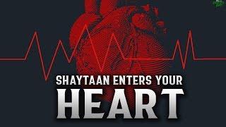 SHAYTAAN SECRETLY ENTERS YOUR HEART