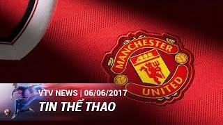 SỨC HÚT CỦA CLB MANCHESTER UNITED | TIN THỂ THAO [06/06/2017]