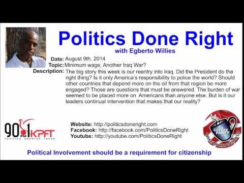 Politics Done Right - Minimum wage, Another Iraq War?